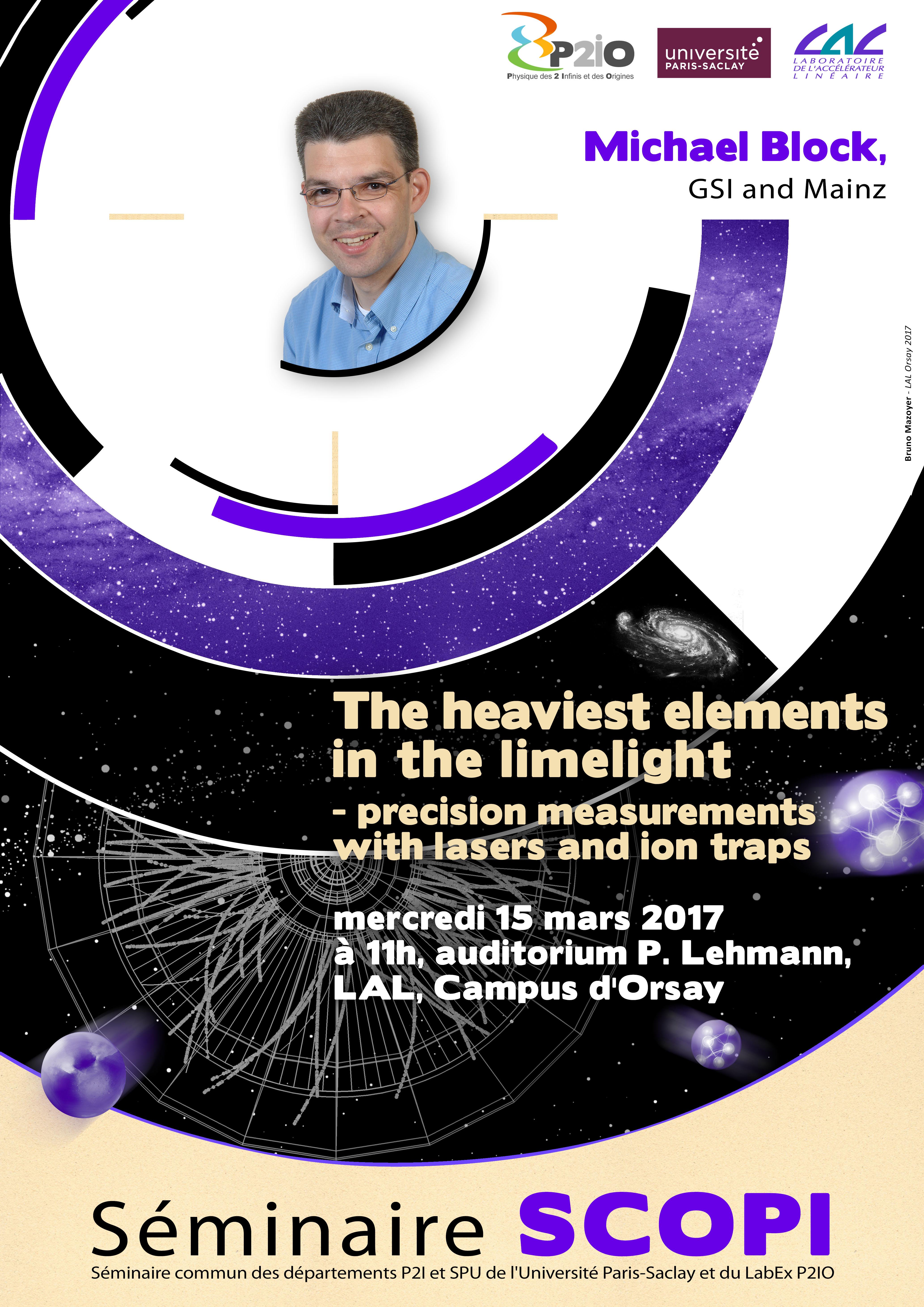 Prochain SCOPI mercredi 15 mars à 11h, Auditorium Pierre Lehmman (LAL, bâtiment 200) : The Heaviest Elements in the Limelight, Precision Measurements with Lasers and Ion Traps, par Michael Block (GSI et Helmholtz-Institut Mainz)