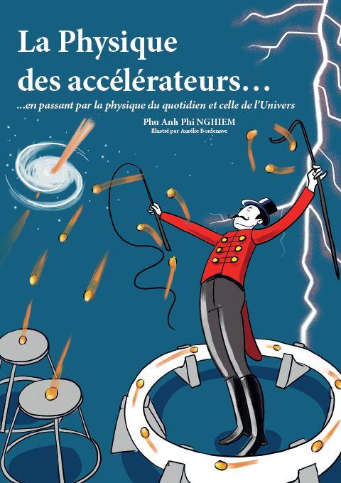 La Physique des accélérateurs… ...en passant par la physique du quotidien et celle de l'Univers