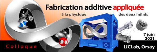 2ie édition du colloque sur la fabrication additive (impression 3D) appliquée à la physique des deux infinis!
